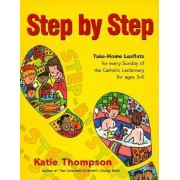 Step by Step: Take-Home Leaflets for Every Sunday of the Catholic Lectionary for Ages 3-6