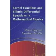 Kernel Functions and Elliptic Differential Equations in Mathematical Physics by Stefan Bergman