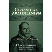 Classical Arminianism by F Leroy Forlines