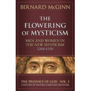 The Flowering of Mysticism Men and Women in the New Mysticism: 1200-1350 by Bernard McGinn