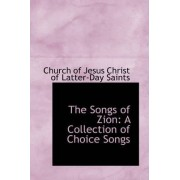 The Songs of Zion by Jesus Christ of Latter-Day Saints Of Jesus Christ of Latter-Day Saints
