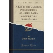 A Key to the Classical Pronunciation of Greek, Latin, and Scripture Proper Names (Classic Reprint) by Dr John Walker