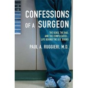 Paul A. Ruggieri M.D Confessions of a Surgeon: The Good, the Bad and the Complicated...Life Behind the O.R. Doors