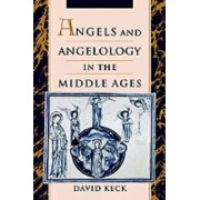 Angels and Angelology in the Middle Ages by David Keck