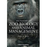 A Dictionary of Zoo Biology and Animal Management by Paul A. Rees