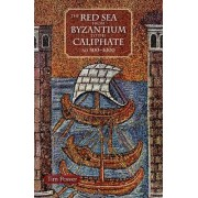 The Red Sea from Byzantium to the Caliphate by Timothy Power