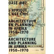 L'Afrique, C'est Chic. Architecture and Planning in Africa 1950-1970 by Luce Beeckmans
