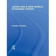 Japan and a New World Economic Order by Kyoshi Kojima