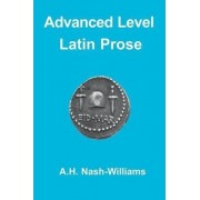 Advanced Level Latin Prose Composition by A. H. Nash-Williams