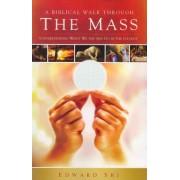 A Biblical Walk Through the Mass by Edward Sri