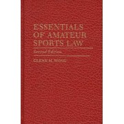 Essentials of Amateur Sports Law by Glenn M. Wong