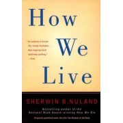 How We Live by Sherwin B Nuland
