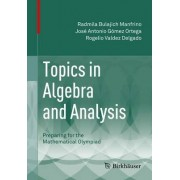 Topics In Algebra And Analysis - Preparing For The Mathematical Olympiad