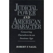 Judicial Power and American Character by IRA C Rothgerber Jr Professor of Constitutional Law Robert F Nagel