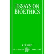 Essays on Bioethics by White's Professor of Moral Philosophy R M Hare
