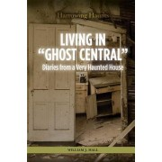 "Living in ""Ghost Central"": Diaries from a Very Haunted House"
