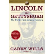 Lincoln at Gettysburg: The Words That Remade America by Gary Wills