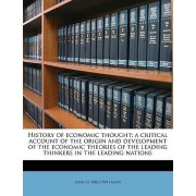 History of Economic Thought; A Critical Account of the Origin and Development of the Economic Theories of the Leading Thinkers in the Leading Nations by Lewis Henry Haney