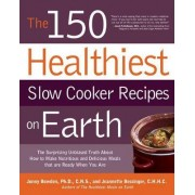 The 150 Healthiest Slow Cooker Recipes on Earth by Jonny Bowden