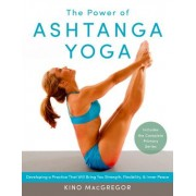 The Power of Ashtanga Yoga: Developing a Practice That Will Bring You Strength, Flexibility, and Inner Peace--Includes the Complete Primary Series