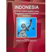 Indonesia Criminal Justice System Laws, Regulations and Procedures Handbook Volume 1 Strategic Information and Regulations by Inc Ibp