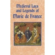 Medieval Lays and Legends of Marie De France by Marie
