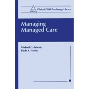 Managing Managed Care by Michael C. Roberts