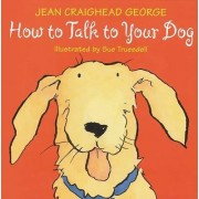 How to Talk to Your Dog by Jean Craighead George