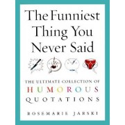 The Funniest Thing You Never Said by Rosemarie Jarski