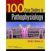 100 Case Studies in Pathophysiology by Harold J. Bruyere
