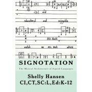 Signotation the Musical Architecture of Signed Languages: The Intersection of Signed Languages, Music and Mathematics