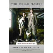 The Bucolic Plague:From Drag Queen to Goat Farmer: An Unconventional Memoir by Josh Kilmer-Purcell