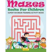 Mazes Books for Children - Super Fun Brain Training Activity Book by Smarter Activity Books For Kids