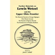 Further Materials on Lewis Wetzel and the Upper Ohio Frontier by Reference Editor Jared C Lobdell