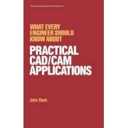 What Every Engineer Should Know About Practical CAD/CAM Applications by John Stark
