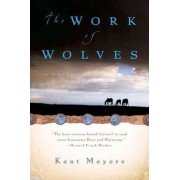 The Work of Wolves by Kent Meyers