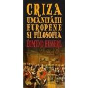 Criza umanitatii europene si filosofia - Edmund Husserl