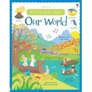 My First Book About Our World by Felicity Brooks