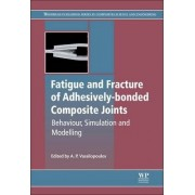 Fatigue and Fracture of Adhesively-Bonded Composite Joints by Anastasios P. Vassilopoulos