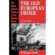 The Old European Order 1660-1800 by Professor William Doyle