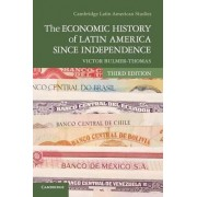 The Economic History of Latin America since Independence by Victor Bulmer-Thomas