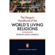 The Penguin Handbook of the World's Living Religions by Formerly Professor of Comparative Religion at School of Oriental and African Studies John R Hinnells