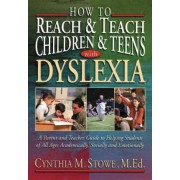 How to Reach and Teach Children and Teens with Dyslexia by C.M. Stowe