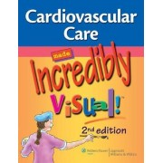 Cardiovascular Care Made Incredibly Visual! by Lippincott