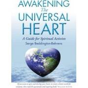 Awakening The Universal Heart by Serge Beddington-Behrens