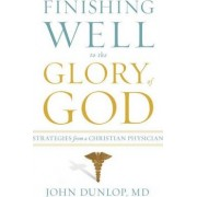 Finishing Well to the Glory of God by John Dunlop