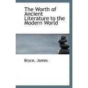 The Worth of Ancient Literature to the Modern World by Bryce James