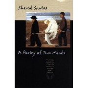 A Poetry of Two Minds by Sherod Santos