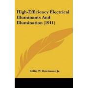 High-Efficiency Electrical Illuminants and Illumination (1911) by Jr. Rollin W Hutchinson