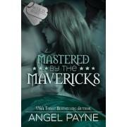 Mastered by the Mavericks--A Wild Boys Novel by Angel Payne